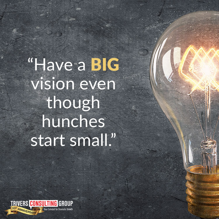 Have a big vision